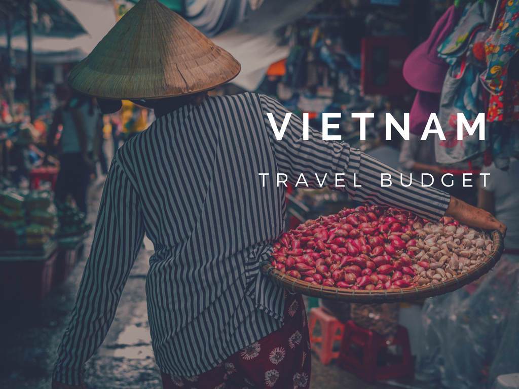 How Much A Trip to Vietnam Costs | Vietnam Travel Budget 2017